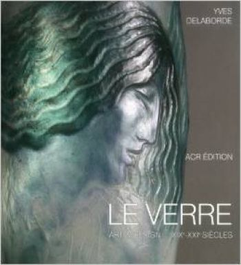 Le Verre. Art & design – XIX-XXI siecles. 2 Volumes