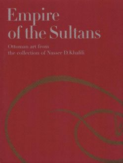 Empire of the Sultans. Ottoman Art From the Collection of Khalili