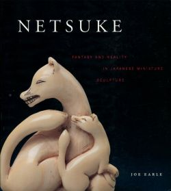 Netsuke. Fantasy and Reality in Japanese Miniature Sculpture