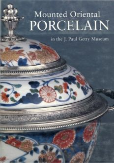 Mounted Oriental Porcelain in the J. Paul Getty Museum