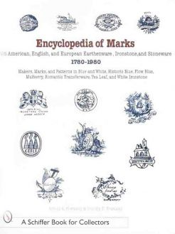 Encyclopedia of American, English, and European Earthenware, Ironstone, Stoneware, 1780-1980: Makers, Marks, and Patterns in Blue and White